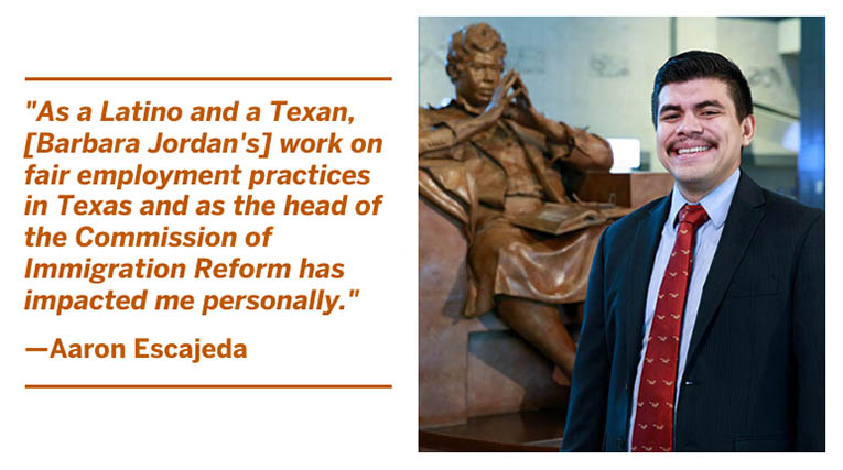 Photo of BJNF20 co-chair Aaron Escajeda and quote: As a Latino and a Texan, [Barbara Jordan's] work on fair employment practices in Texas and as the head of the Commission of Immigration Reform has impacted me personally