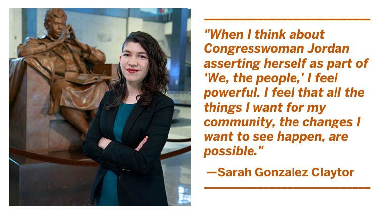 Photo of BJNF20 co-chair Sarah Gonzalez Claytor and quote: When I think about Congresswoman Jordan asserting herself as part of 'We, the people,' I feel powerful. I feel that all the things I want for my community, the changes I want to see happen...
