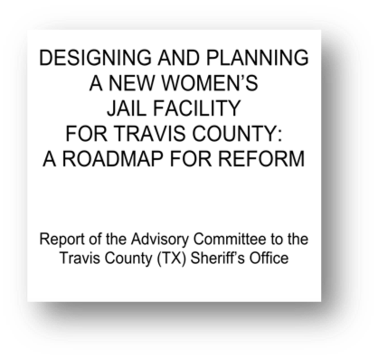 Cover of the report Designing and Planning a New Women's Jail Facility for Travis County: A Roadmap for Reform