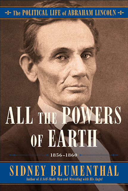 """Book cover of """"All the Powers of Earth: The Political Life of Abraham Lincoln"""""""
