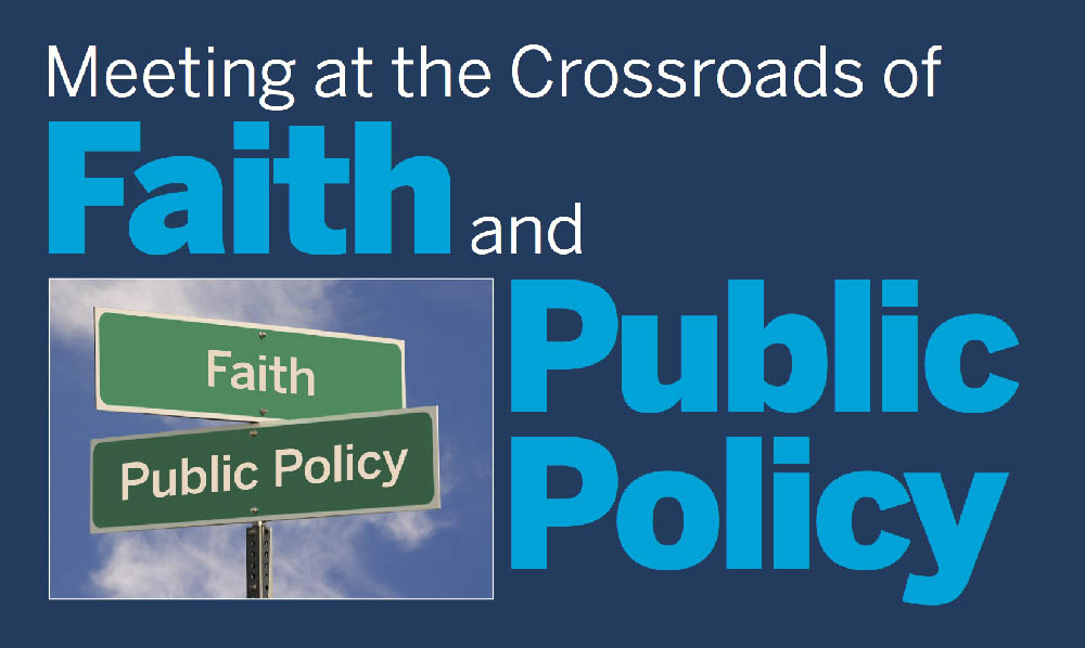 Meeting at the Crossroads of Faith and Public Policy