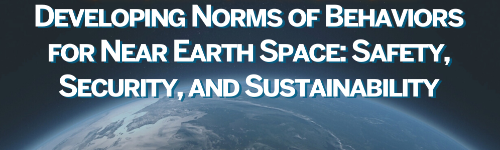 Graphic: Developing Norms of Behaviors for Near Earth Space: Safety, Security, and Sustainability Description