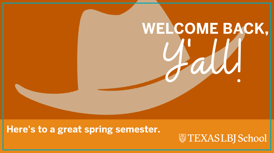 Welcome back, y'all! Here's to a great spring semester.