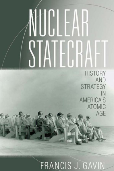 Nuclear Statecraft by Francis J. Gavin