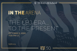 LBJ50 Forum I — In the Arena: The LBJ Era… to the Present