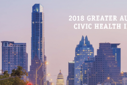 2018 Greater Austin Civic Health Index, a study co-authored by the RGK Center at the LBJ School of Public Affairs