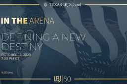 LBJ FORUM, Oct. 12, 2020: In the Arena: Defining a New Destiny